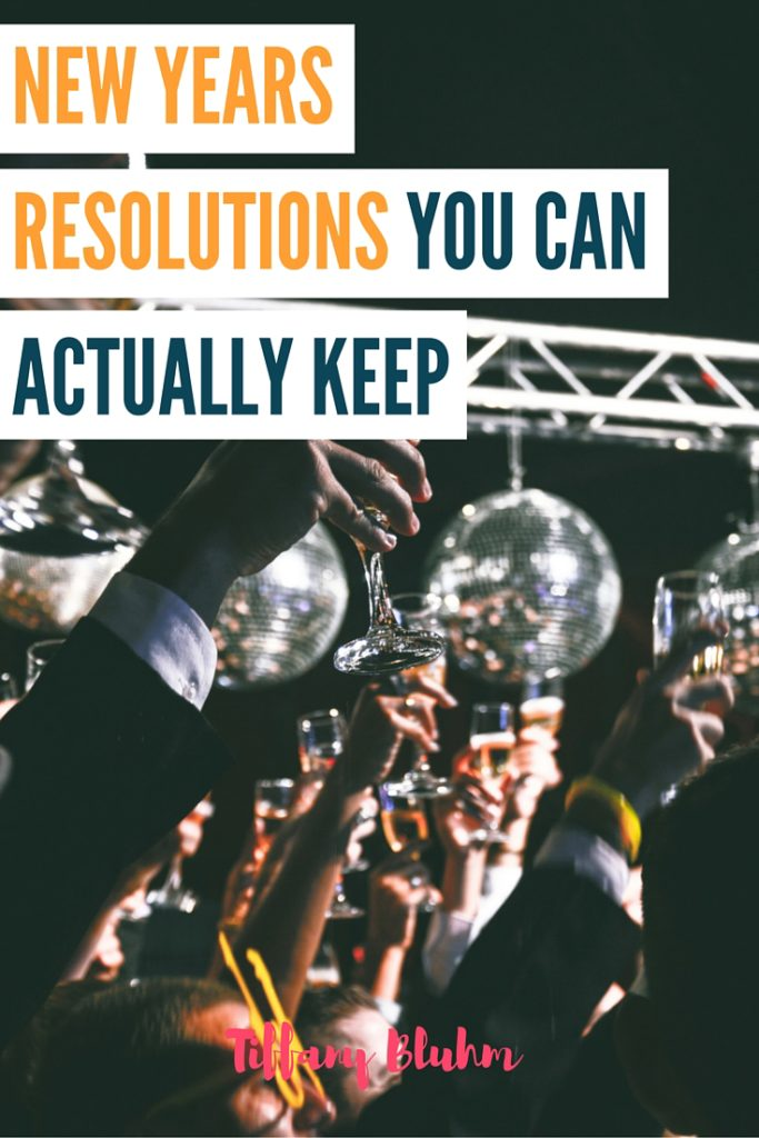 NEW YEARS RESOLUTIONS YOU CAN ACTUALLY KEEP